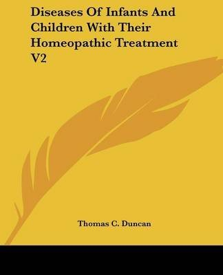 [(Diseases Of Infants And Children With Their Homeopathic Treatment V2)] [By (author) Thomas C. Duncan] published on (January, 2007)
