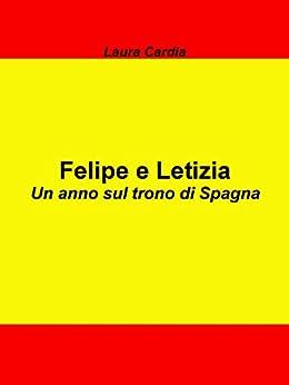 Felipe e Letizia: Un anno sul trono di Spagna di [Cardia, Laura]