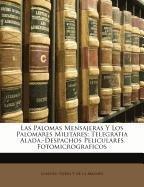Las Palomas Mensajeras Y Los Palomares Militares; Telegrafia Alada.-Despachos Peliculares Fotomicrograficos