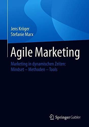 Agile Marketing: Marketing in dynamischen Zeiten: Mindset - Methoden - Tools