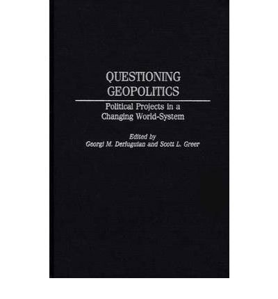 [( Questioning Geopolitics )] [by: Georgi M. Derluguian] [Sep-2000]
