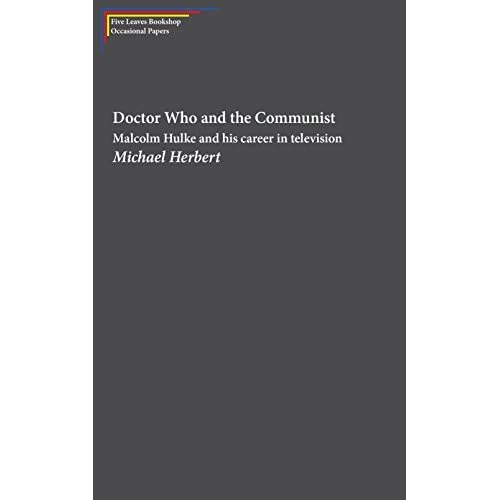 Doctor Who and the Communist: Malcolm Hulke and his career in television (Five Leaves Bookshop Occasional Papers) by Michael Herbert (2015-01-01)