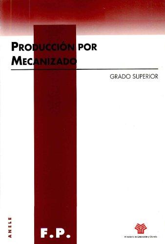 Producción por mecanizado. Grado superior por Jesús Ángel Rivas Tena