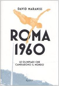 Roma 1960. Le Olimpiadi che cambiarono il mondo (Saggi stranieri) por David Maraniss