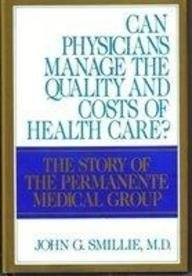 can-physicians-manage-the-quality-and-costs-of-health-care-story-of-the-permanente-medical-group