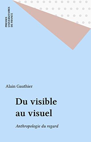 Du visible au visuel: Anthropologie du regard