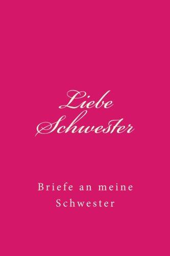 Liebe Schwester: Briefe an meine Schwester (Tagebucher)
