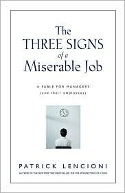 The Three Signs of a Miserable Job: A Fable for Managers (And Their Employees) by Lencioni, Patrick (2007) Hardcover