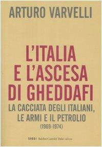 litalia-e-lascesa-di-gheddafi-la-cacciata-degli-italiani-le-armi-e-il-petrolio-1969-1974