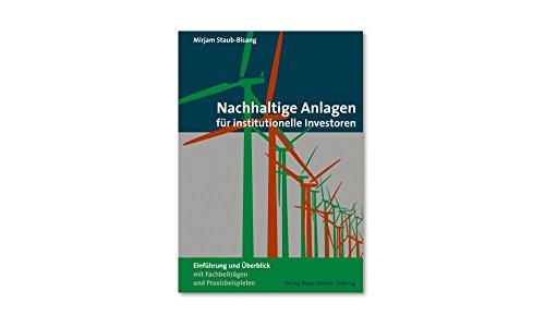 Nachhaltige Anlagen für institutionelle Investoren: Einführung und Überblick mit Fachbeiträgen und Praxisbeispielen