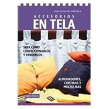 Accesorios en tela/ Accessories with Fabric: Sepa Como Confeccionarlos Y Venderlos/ Know How to Make and Sell Them (Mi Empresa/ My Company)
