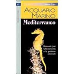 Acquario marino mediterraneo. Manuale per l'allevamento e la gestione ottimale
