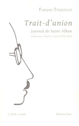Trait-d'union Journal de Saint-Alban : Editoriaux, articles, notes (1950-1962)