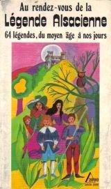 Au rendez-vous de la légende alsacienne: Du Moyen âge à nos jours (Delta 2000)