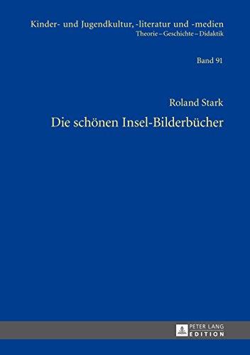 Die schoenen Insel-Bilderbuecher (Kinder- und Jugendkultur, -literatur und -medien 91) (German Edition) di Roland Stark