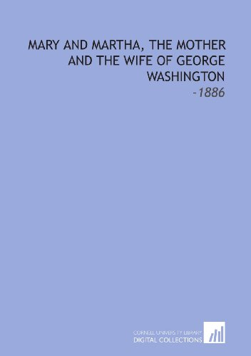 Mary and Martha, the Mother and the Wife of George Washington: -1886