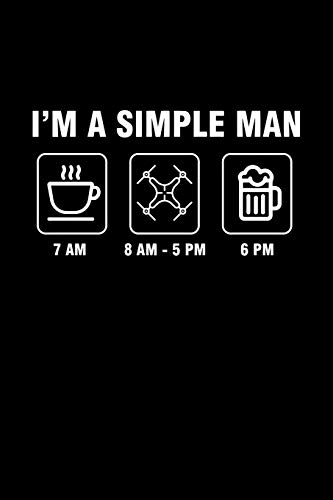 I\'m A Simple Man: Blank Lined Journal 6x9 - Drone Pilot Notebook I Drone Racing Racer Coffee Beer Quadcopter Gift