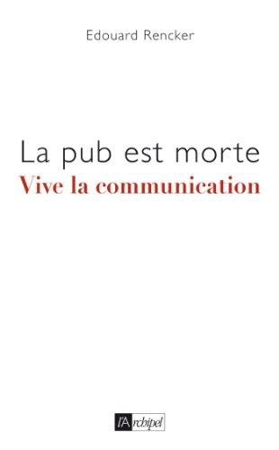 La pub est morte, vive la communication par Edouard Rencker
