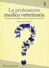La professione medico veterinaria. Condizioni e prospettive nei primi dieci anni di attività (Nomisma. Studi & ricerche)