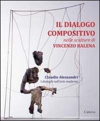 Il dialogo compositivo nelle sculture di Vincenzo Balena. Catalogo della mostra (Treviso, settembre-novembre 2013) por Claudio Alessandri