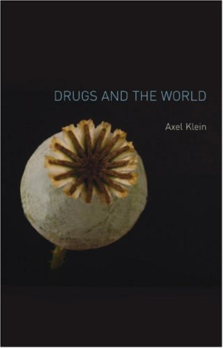 drugs-and-the-world-by-axel-klein-2008-11-15