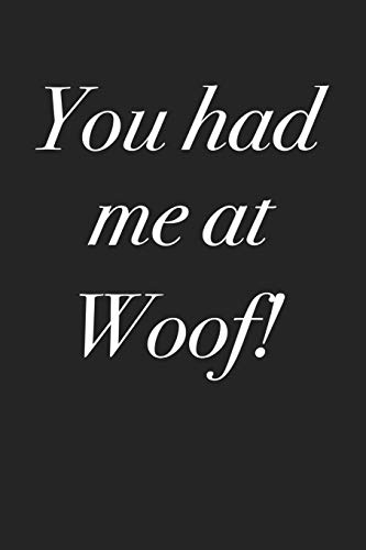 1d0705fa9e38 You Had Me At Woof  A 6x9 Inch Matte Softcover Notebook Journal With 120  Blank