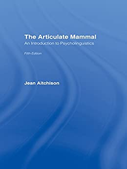 The Articulate Mammal: An Introduction to Psycholinguistics by [Aitchison, Jean]