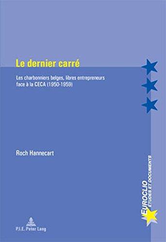 Le Dernier Carre: Les Charbonniers Belges, Libres Entrepreneurs Face À La Ceca 1950-1959