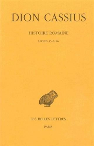 Histoire romaine. Livres 45 & 46: (Années 44-43) par Dion Cassius
