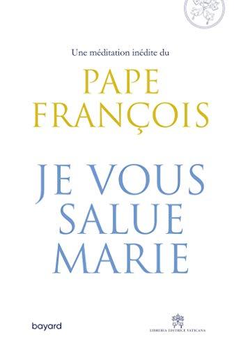 Je vous salue, Marie par Pape François