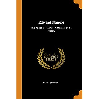 Edward Nangle: The Apostle of Achill: A Memoir and a History