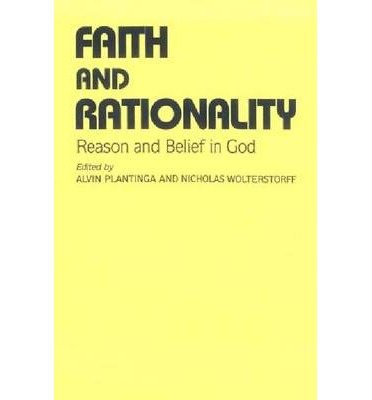 By Alvin Plantinga ; Nicholas Wolterstorff ( Author ) [ Faith and Rationality: Theology By Feb-1991 Paperback
