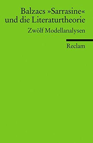 Balzacs »Sarrasine« und die Literaturtheorie: Zwölf Modellanalysen (Reclams Universal-Bibliothek)