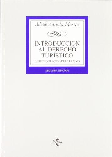 Introducción al Derecho Turístico: Derecho Privado del Turismo (Derecho - Biblioteca Universitaria De Editorial Tecnos) por Adolfo Aurioles Martín