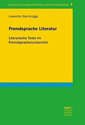 Fremdsprache Literatur: Literarische Texte im Fremdsprachenunterricht (Romanistische Fremdsprachenforschung und Unterrichtsentwicklung)