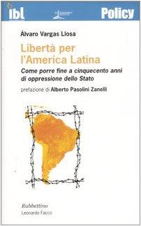 Libert per l'America latina. Come porre fine a cinquecento anni di oppressione dello stato