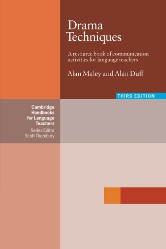 Drama Techniques: A Resource Book Of Communication Activities For Language Teachers (Cambridge Handbooks for Language Teachers) por Alan Maley