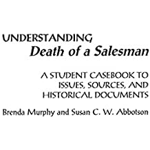 "Understanding Death of a Salesman: A Student Casebook to Issues, Sources, and Historical Documents (The Greenwood Press ""Literature in Context"" Series)"