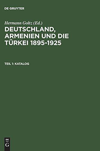 Deutschland, Armenien und die Türkei 1895-1925: Katalog: Dokumente und Zeitschriften aus dem Dr.Johannes-Lepsius-Archiv -