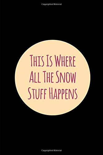 This Is Where All The Snow Stuff Happens Holiday Student College Ruled Notebook: Blank Lined Journal por Eighty Creations