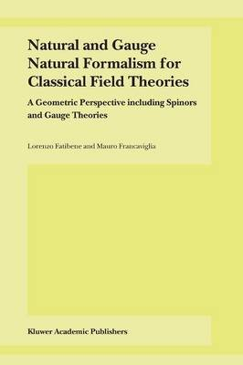 [(Natural and Gauge Natural Formalism for Classical Field Theorie : A Geometric Perspective Including Spinors and Gauge Theories)] [By (author) L. Fatibene ] published on (December, 2010)
