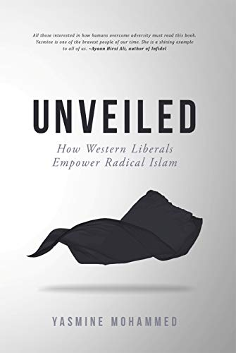Unveiled: How Western Liberals Empower Radical Islam (English Edition)