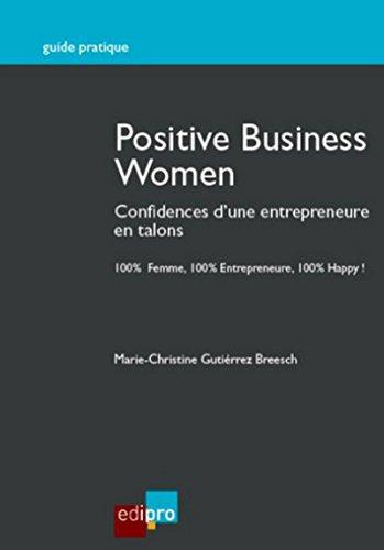 Positive Business Women Confidences d'une entrepreneure en talons