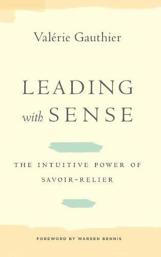 Leading with Sense: The Intuitive Power of Savoir-Relier (Stanford Business Books (Hardcover))