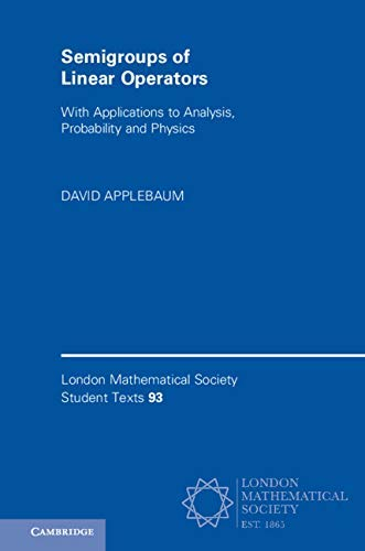 Semigroups of Linear Operators: With Applications to Analysis, Probability and Physics (London Mathematical Society Student Texts Book 93) (English Edition)