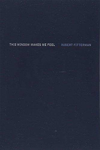This Window Makes Me Feel por Robert Fitterman