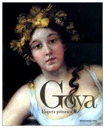 Goya. L'opera pittorica. Ediz. illustrata (Mondadori Arte)