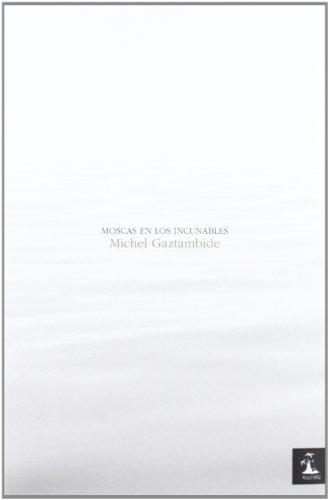 Moscas En Los Incunables (Poesia (huacanamo))