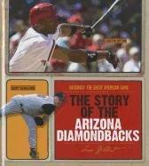 The Story of the Arizona Diamondbacks (Baseball: The Great American Game) por Sara Gilbert