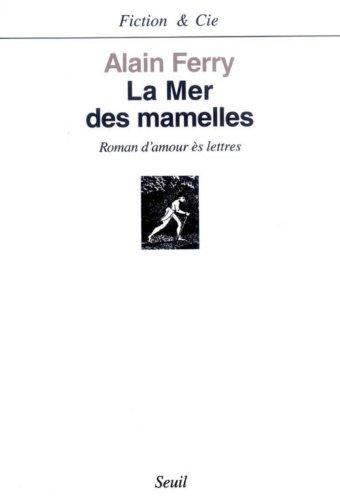 La mer des mamelles: Roman damour ès lettres avec des post-scriptum (Fiction et Cie) par Alain Ferry